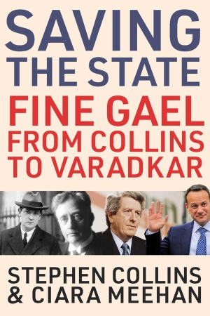 Cover of new book showing with a prominent title. Saving the State is in blue text, followed by Fine Gael from Collins to Varadkar is red text. There are photos of Michael Collins, W.T. Cosgrave, Garret FitzGerald and Leo Varadkar. The authors' names - Stephen Collins and Ciara Meehan - are in black text at the bottom of the cover. The background is cream.